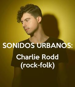 Poster:  SONIDOS URBANOS:  Charlie Rodd (rock-folk)
