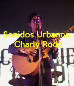 Poster: Sonidos Urbanos:  Charly Rodd