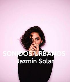 Poster:    SONIDOS URBANOS   Jazmín Solar