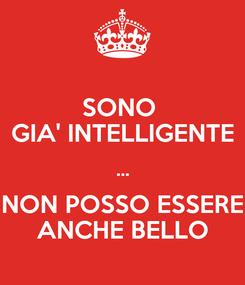Poster: SONO  GIA' INTELLIGENTE ... NON POSSO ESSERE ANCHE BELLO