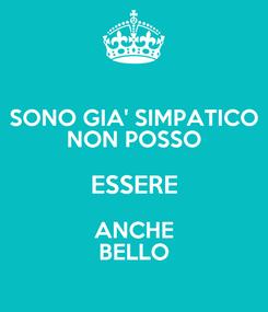 Poster: SONO GIA' SIMPATICO NON POSSO ESSERE ANCHE BELLO