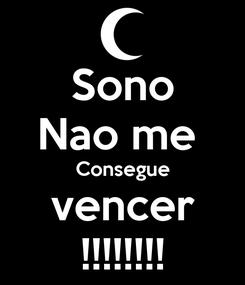 Poster: Sono Nao me  Consegue vencer !!!!!!!!