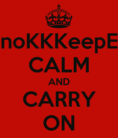 Poster: SonoKKKeepEEP CALM AND CARRY ON