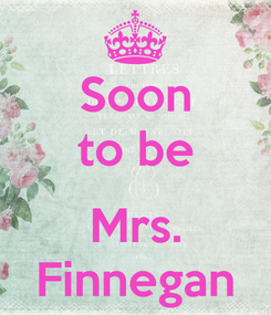 Poster: Soon to be  Mrs. Finnegan