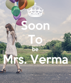 Poster: Soon To be Mrs. Verma