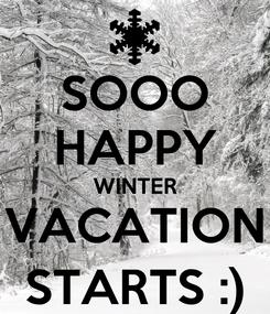 Poster: SOOO HAPPY WINTER VACATION STARTS :)