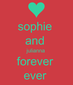 Poster: sophie  and  julianna  forever  ever