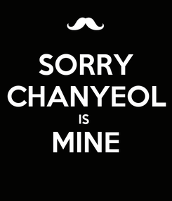 Poster: SORRY CHANYEOL IS  MINE