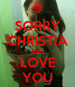 Poster: SORRY CHRISTIA AND LOVE YOU