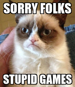 Poster: SORRY FOLKS STUPID GAMES