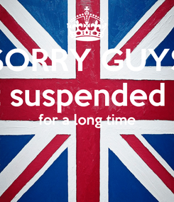Poster: SORRY GUYS that suspended me  for a long time