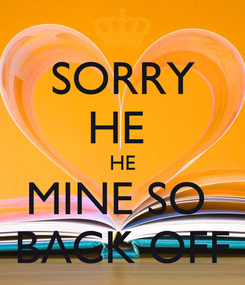 Poster: SORRY HE  HE MINE SO  BACK OFF