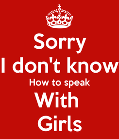 Poster: Sorry I don't know How to speak With  Girls