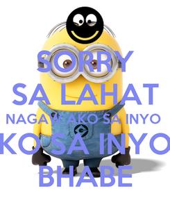 Poster: SORRY SA LAHAT NAGAW AKO SA INYO  KO SA INYO BHABE