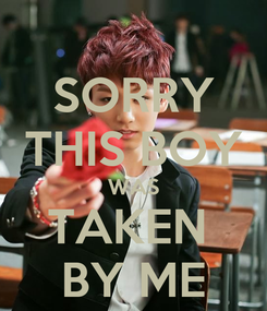Poster: SORRY THIS BOY WAS TAKEN  BY ME