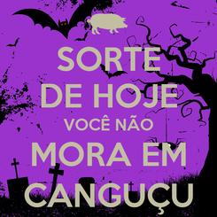 Poster: SORTE DE HOJE VOCÊ NÃO MORA EM CANGUÇU