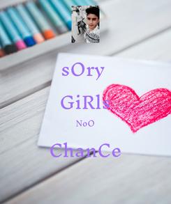 Poster: sOry  GiRls NoO ChanCe