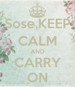 Poster: Sose,KEEP CALM AND CARRY ON