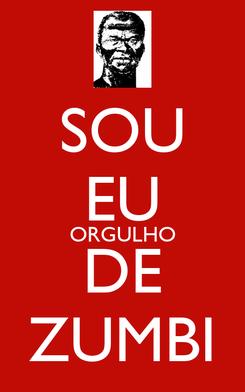 Poster: SOU EU ORGULHO DE ZUMBI