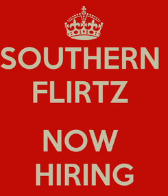 Poster: SOUTHERN  FLIRTZ   NOW  HIRING