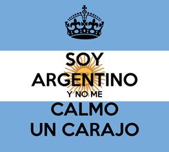 Poster: SOY ARGENTINO Y NO ME CALMO UN CARAJO
