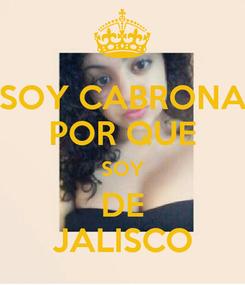 Poster: SOY CABRONA POR QUE SOY DE JALISCO