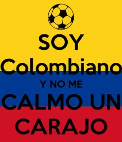 Poster: SOY Colombiano Y NO ME CALMO UN CARAJO