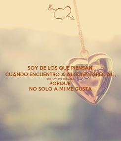 Poster: SOY DE LOS QUE PIENSAN, CUANDO ENCUENTRO A ALGUIEN ESPECIAL , QUE HAY QUE CUIDARLA PORQUE  NO SOLO A MI ME GUSTA