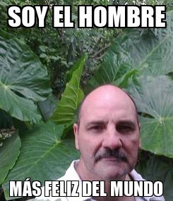 Poster: SOY EL HOMBRE MÁS FELIZ DEL MUNDO