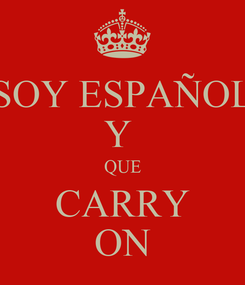 Poster: SOY ESPAÑOL Y  QUE CARRY ON