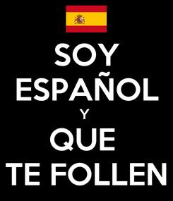 Poster: SOY ESPAÑOL Y  QUE  TE FOLLEN