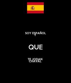 Poster: SOY ESPAÑOL Y  QUE TE JODAN  CHAVAL