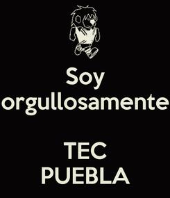 Poster: Soy orgullosamente  TEC PUEBLA