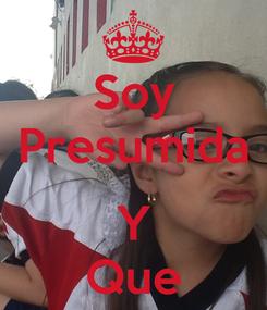 Poster: Soy Presumida  Y Que