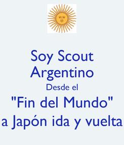 """Poster: Soy Scout Argentino Desde el """"Fin del Mundo"""" a Japón ida y vuelta"""