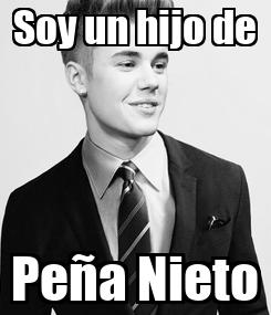 Poster: Soy un hijo de Peña Nieto