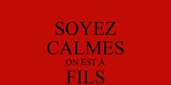Poster: SOYEZ CALMES ON EST À FILS