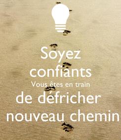 Poster: Soyez confiants Vous êtes en train de défricher   nouveau chemin