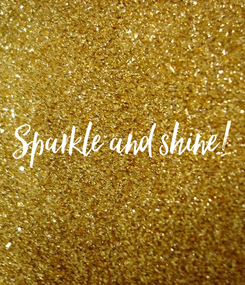 Poster: Sparkle and shine!