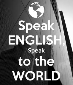 Poster: Speak ENGLISH, Speak to the WORLD