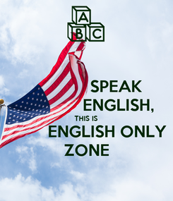 Poster:              SPEAK               ENGLISH, THIS IS          ENGLISH ONLY ZONE