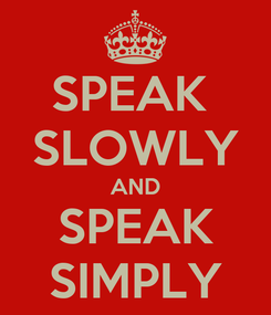 Poster: SPEAK  SLOWLY AND SPEAK SIMPLY