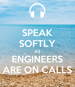 Poster: SPEAK SOFTLY AS ENGINEERS ARE ON CALLS