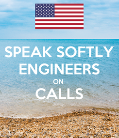 Poster: SPEAK SOFTLY ENGINEERS ON  CALLS