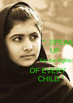 """Poster:                      """"..SPEAK                   UP                           For the Rights             OF EVERY                CHILD."""""""