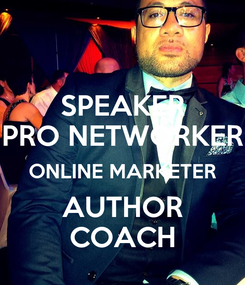 Poster: SPEAKER PRO NETWORKER ONLINE MARKETER AUTHOR COACH