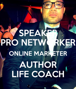 Poster: SPEAKER PRO NETWORKER ONLINE MARKETER AUTHOR LIFE COACH