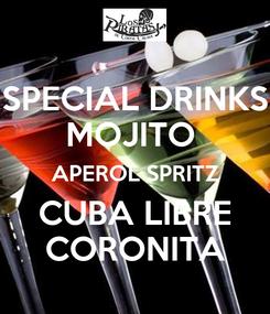 Poster: SPECIAL DRINKS MOJITO  APEROL SPRITZ CUBA LIBRE CORONITA