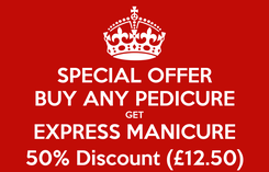 Poster: SPECIAL OFFER BUY ANY PEDICURE GET EXPRESS MANICURE 50% Discount (£12.50)