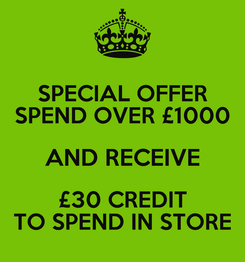 Poster: SPECIAL OFFER SPEND OVER £1000 AND RECEIVE £30 CREDIT TO SPEND IN STORE